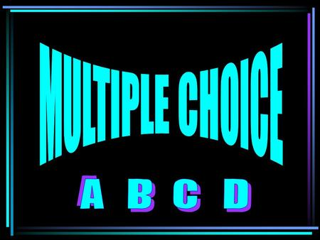MULTIPLE CHOICE A B C D.