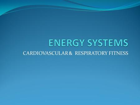 CARDIOVASCULAR & RESPIRATORY FITNESS. Where does energy come from?