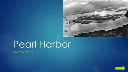 Pearl Harbor HAYDEN SCOTT.  Grade level: 6 th  Summary: The purpose of this powerpoint is for students to understand the causes and effect of Pearl.