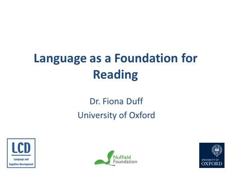 Language as a Foundation for Reading Dr. Fiona Duff University of Oxford.