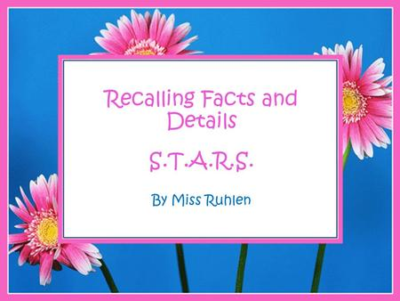 Recalling Facts and Details S.T.A.R.S. By Miss Ruhlen.