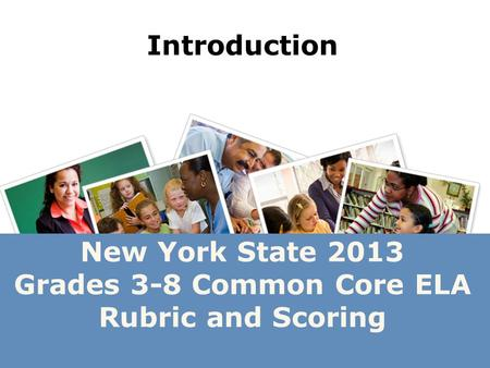 New York State 2013 Grades 3-8 Common Core ELA Rubric and Scoring Introduction.