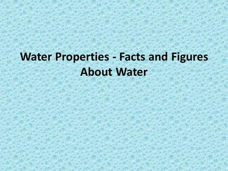 Water Properties - Facts and Figures About Water.