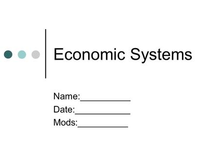 Economic Systems Name:__________ Date:___________ Mods:__________.