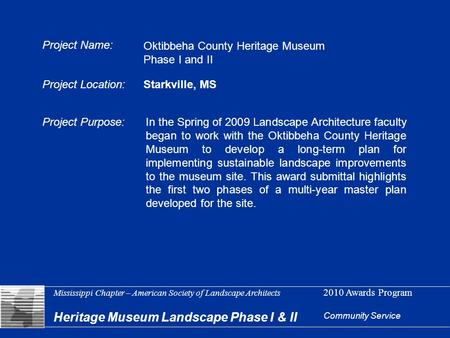 Heritage Museum Landscape Phase I & II Community Service Mississippi Chapter – American Society of Landscape Architects 2010 Awards Program Project Name: