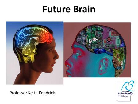 Future Brain Professor Keith Kendrick. Future Brain.