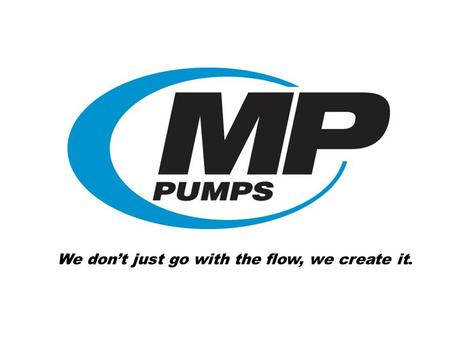 We don't just go with the flow, we create it.. Pump Basics What are we talking about Our focus has been to educate and make our distributors aware of.