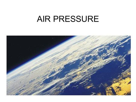 AIR PRESSURE Keeping an Atmosphere Atmosphere is kept by the world's gravity –Low mass (small) worlds= low gravity =almost no atm. –High mass (large)