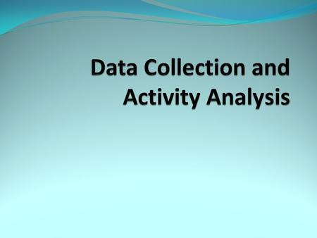 Data Collection Why collect data? Determine fitness and physiological requirements of an activity or sport. Data is usually based on elite performers.