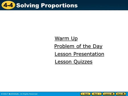 4-4 Solving Proportions Warm Up Warm Up Lesson Presentation Lesson Presentation Problem of the Day Problem of the Day Lesson Quizzes Lesson Quizzes.