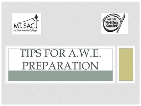 TIPS FOR A.W.E. PREPARATION. AWE Tips: OVERVIEW Purpose of the AWE How it works What is at stake What to do before, during, and after the assessment What.