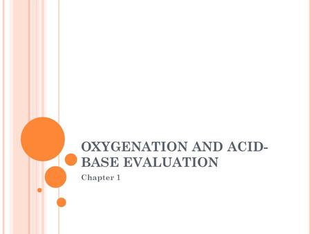 OXYGENATION AND ACID-BASE EVALUATION