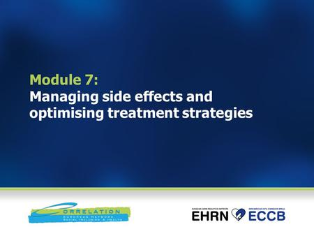 Module 7: Managing side effects and optimising treatment strategies.