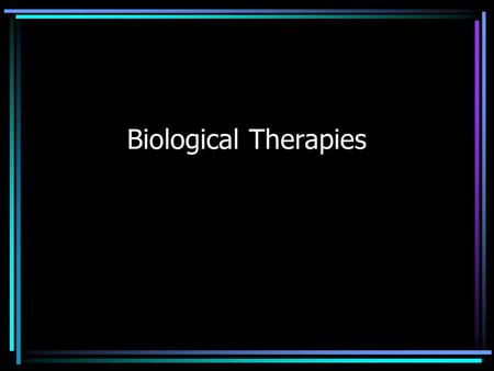 Biological Therapies. Helping Professionals Who Can Administer Biological Therapies Medical specialists –Psychiatrists M.D. –Neurosurgeon M.D. Other Medical.