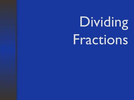 Dividing Fractions. To Divide Fractions: Rewrite the first fraction. Change the division sign to a multiplication sign. Flip the second fraction upside.