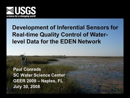 U.S. Department of the Interior U.S. Geological Survey Development of Inferential Sensors for Real-time Quality Control of Water- level Data for the EDEN.