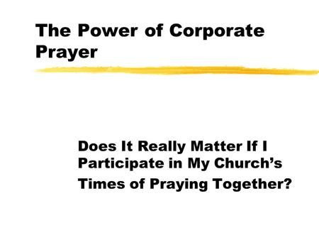 The Power of Corporate Prayer Does It Really Matter If I Participate in My Church's Times of Praying Together?