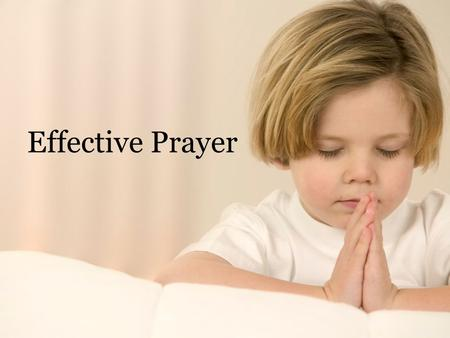 Effective Prayer. Pray without Ceasing (1 Ths. 5:17) Be serious and watchful, 1 Pet. 4:7 Prayers of righteous people are powerful, Jas. 5:16 Prayer loses.