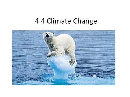 4.4 Climate Change. 4.4.1 Carbon dioxide and water vapor are the most significant greenhouse gases. Greenhouse gases: CO 2 Carbon Dioxide H 2 O Water.