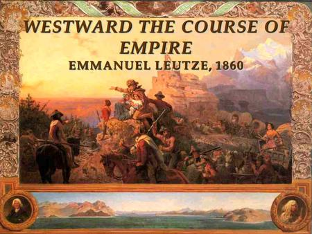 WESTWARD THE COURSE OF EMPIRE EMMANUEL LEUTZE, 1860.