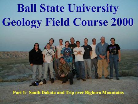 Ball State University Geology Field Course 2000 Part 1: South Dakota and Trip over Bighorn Mountains.