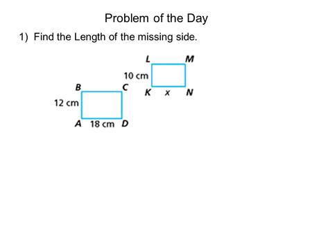 Problem of the Day 1) Find the Length of the missing side.