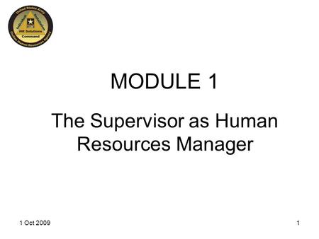 The Supervisor as Human Resources Manager MODULE 1 11 Oct 2009.