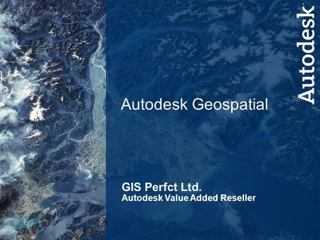 1 Alternate Title Slide: Presentation Name Goes Here Presenter's Name Infrastructure Solutions Division Date GIS Perfct Ltd. Autodesk Value Added Reseller.