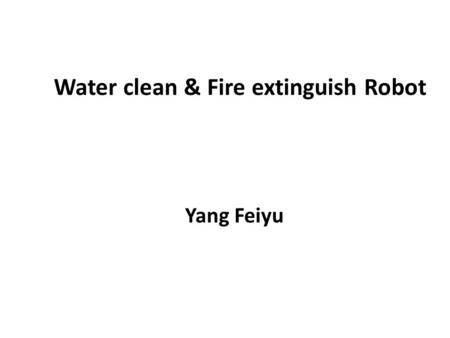 Water clean & Fire extinguish Robot Yang Feiyu. Mission Obstacle avoidance Putting out fire Pumping water on the ground.