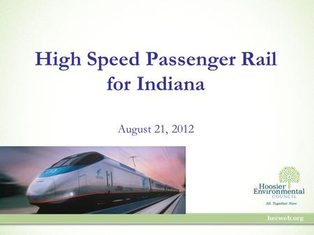 High Speed Passenger Rail for Indiana August 21, 2012.