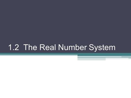 1.2 The Real Number System. The Real Number system can be represented in a chart Real ( R ) Rational (Q)Irrational (I) Integers (Z) Whole (W) Natural.