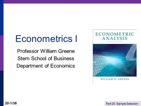 Part 20: Sample Selection 20-1/38 Econometrics I Professor William Greene Stern School of Business Department of Economics.