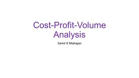Cost-Profit-Volume Analysis Samir K Mahajan. BREAK -EVEN ANALYSIS Break –even Analysis refer to a system of determination of activity where total cost.