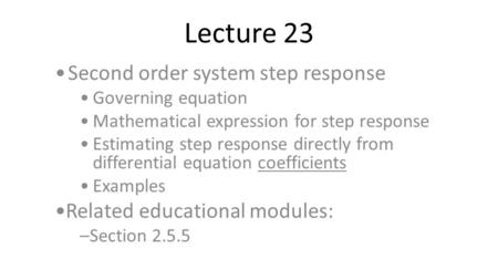 Lecture 23 Second order system step response Governing equation Mathematical expression for step response Estimating step response directly from differential.