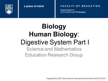 Biology Human Biology: Digestive System Part I Science and Mathematics Education Research Group Supported by UBC Teaching and Learning Enhancement Fund.