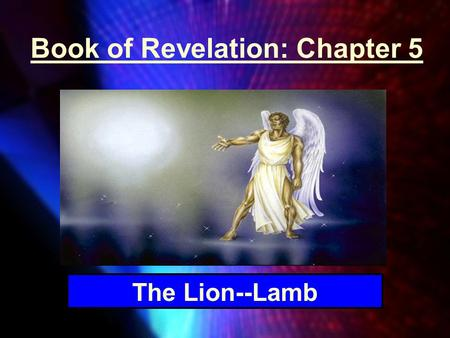 "Book of Revelation: Chapter 5 The Lion--Lamb. Revelation 5:1 ""And I saw in the right hand of Him who sat on the throne a scroll written inside and on."