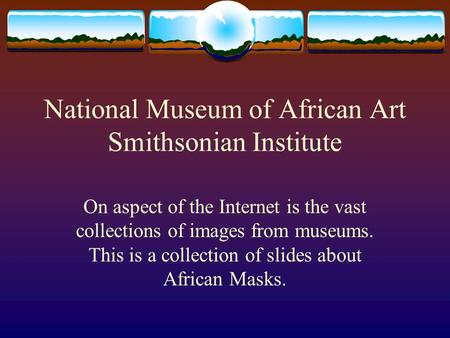 National Museum of African Art Smithsonian Institute On aspect of the Internet is the vast collections of images from museums. This is a collection of.
