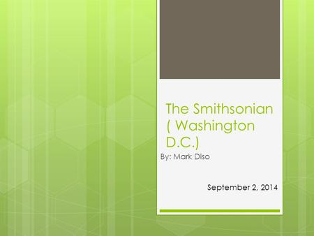 The Smithsonian ( Washington D.C.) By: Mark Diso September 2, 2014.