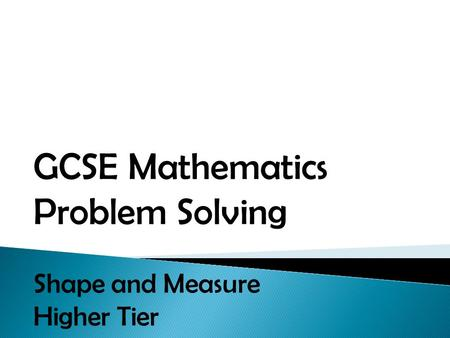 GCSE Mathematics Problem Solving Shape and Measure Higher Tier.