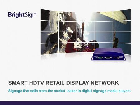 Page 1 Signage that sells from the market leader in digital signage media players SMART HDTV RETAIL DISPLAY NETWORK.