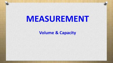 MEASUREMENT Volume & Capacity.