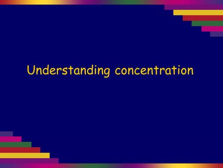 Understanding concentration. The concentration of a solution indicates how much solute is dissolved in a particular volume of solution. The amount of.