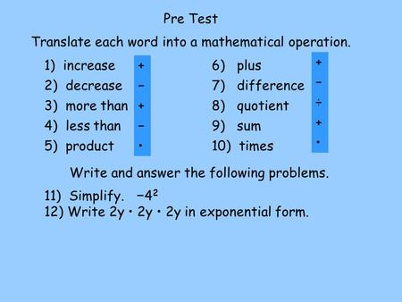 Pre Test Translate each word into a mathematical operation.