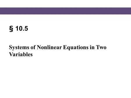 § 10.5 Systems of Nonlinear Equations in Two Variables.