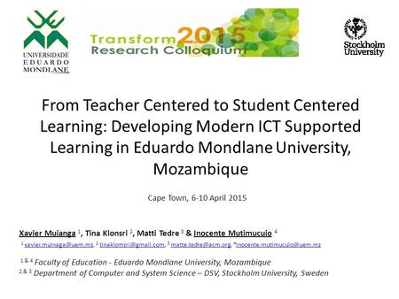 From Teacher Centered to Student Centered Learning: Developing Modern ICT Supported Learning in Eduardo Mondlane University, Mozambique Cape Town, 6-10.