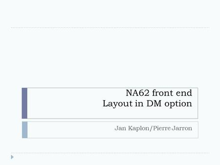 NA62 front end Layout in DM option Jan Kaplon/Pierre Jarron.