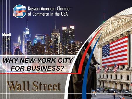WHY NEW YORK CITY FOR BUSINESS?. New York City … 1)Is the center of international business in the United States 2)Is located in the Northeast, the wealthiest.
