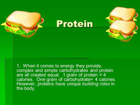 Protein 1. When it comes to energy they provide, complex and simple carbohydrates and protein are all created equal. 1 gram of protein = 4 calories. One.