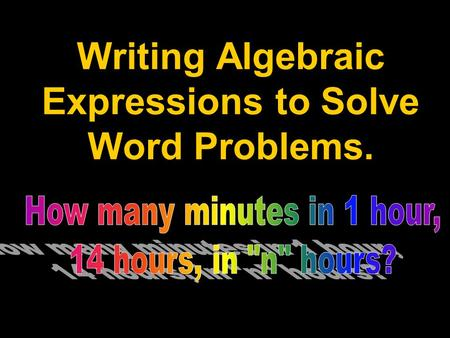 Writing Algebraic Expressions to Solve Word Problems.