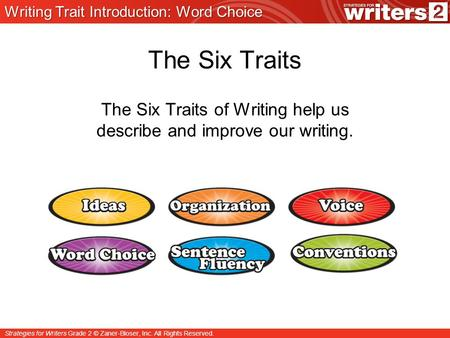 Strategies for Writers Grade 2 © Zaner-Bloser, Inc. All Rights Reserved. The Six Traits The Six Traits of Writing help us describe and improve our writing.